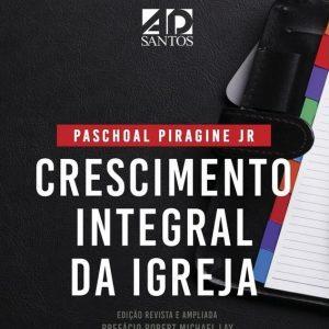 Crescimento integral da igreja (Paschoal Piragine Jr.)