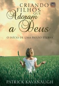 Criando Filhos que Adoram a Deus (Patrick Kavanaugh)
