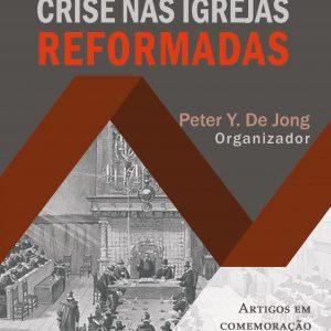 Crise nas igrejas reformadas (Peter Y. De Jong)