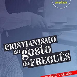 Cristianismo ao gosto do freguês (Renato Vargens)