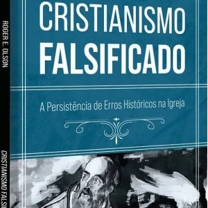 Cristianismo falsificado (Roger E. Olson)