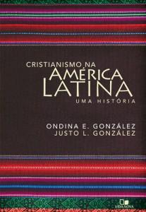 Cristianismo na América Latina (Ondina E. González – Justo L. González)