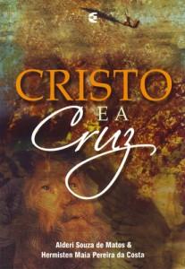 Cristo e a cruz (Alderi Souza de Matos – Hermisten Maia Pereira da Costa)