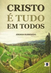 Cristo é tudo em todos (Jeremiah Burroughs)