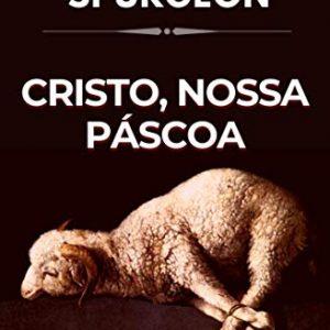 Cristo, nossa Páscoa (Charles Haddon Spurgeon)
