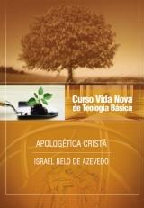 Curso vida nova de Teologia Básica vol. 6 – Apologética Cristã (Israel B. de Azevedo)