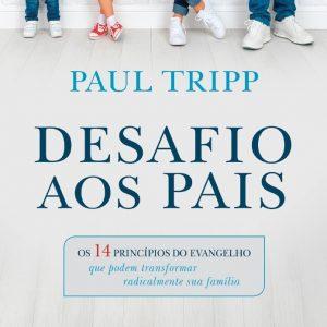 Desafio aos pais (Paul Tripp)