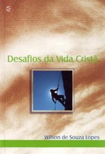 Desafios da vida cristã (Wilson de Souza Lopes)