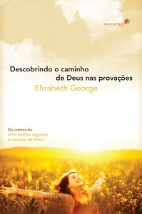 Descobrindo o caminho de Deus nas provações (Elizabeth George)