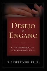 Desejo e Engano – O verdadeiro preço da tolerância sexual (Albert Mohler Jr.)