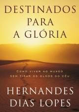 Destinados para a glória (Hernandes Dias Lopes)
