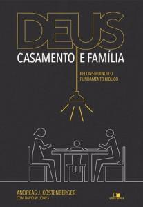 Deus, casamento e família (Andreas J. Köstenberger – David W. Jones)