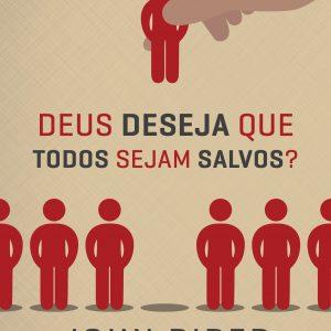 Deus Deseja que Todos Sejam Salvos? (John Piper)