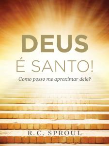 Deus é santo! (R. C. Sproul)