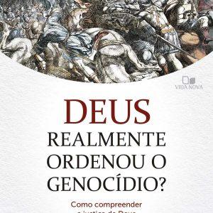 Deus realmente ordenou o genocídio? (Paul Copan – Matthew Flannagan)