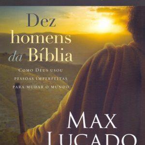Dez homens da Bíblia (Max Lucado)