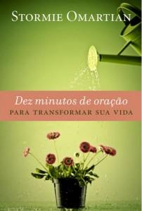 Dez Minutos de Oração Para Transformar Sua Vida (Stormie Omartian)