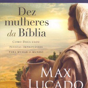 Dez mulheres da Bíblia (Max Lucado – Jenna Lucado)