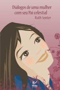 Diálogos de uma mulher com seu pai celestial (Ruth Senter)
