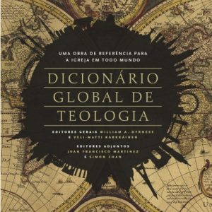 Dicionário global de teologia (William A. Dyrness – Veli-Matti Kärkkäinen)