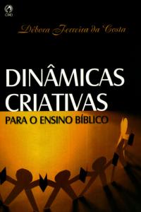 Dinâmicas Criativas Para o Ensino Bíblico (Débora Ferreira da Costa)