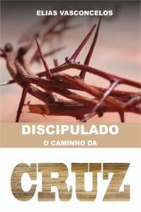 Discipulado: o caminho da cruz (Elias Vasconcelos)