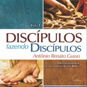 Discípulos fazendo discípulos – Volume 1 (Antonio Renato Gusso)