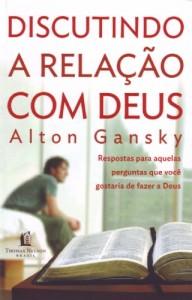 Discutindo a relação com Deus (Alton Gansky)
