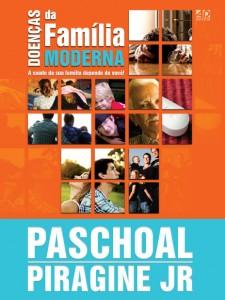 Doenças da família moderna (Paschoal Piragine Jr.)