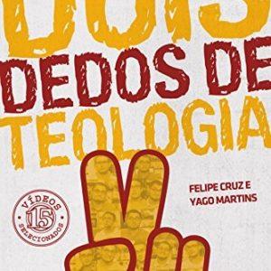 Dois dedos de teologia (Yago Martins – Felipe Cruz)