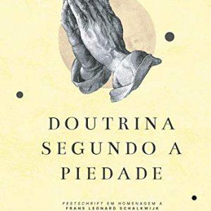 Doutrina segundo a piedade (org. Felipe Sabino de Araújo Neto – Marcone Bezerra Carvalho)