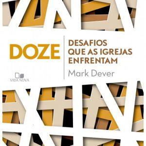 Doze desafios que as igrejas enfrentam (Mark Dever)