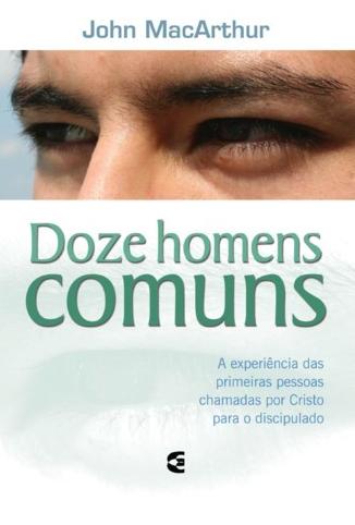 Doze Homens Comuns (John MacArthur)