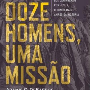 Doze homens, uma missão (Aramis C. DeBarros)