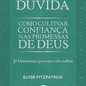 Dúvida: Como cultivar confiança nas promessas de Deus (Elyse Fitzpatrick)