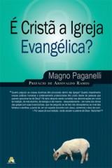É cristã a Igreja evangélica? (Magno Paganelli)