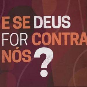 E se Deus for contra nós? (Augustus Nicodemus Lopes)