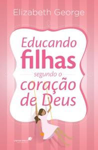 Educando filhas segundo o coração de Deus (Elizabeth George)