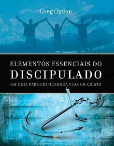 Elementos Essenciais do Discipulado (Greg Ogden)