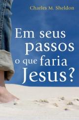 Em seus passos o que faria Jesus? (Charles Sheldon)