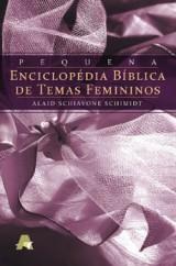 Pequena Enciclopédia Bíblica de Temas Femininos (Alaid Schiavone Schimidt)