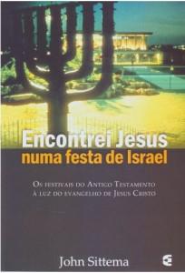 Encontrei Jesus numa festa de Israel (John Sittema)