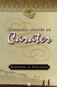 Ensinando através do caráter (Eurípedes da Conceição)