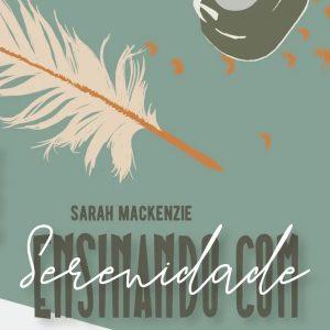 Ensinando com serenidade (Sarah Mackenzie)