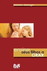 Ensine Seus Filhos a Orar (Denise George)