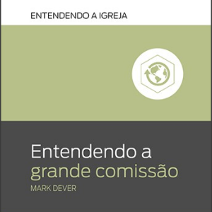 Entendendo a grande comissão (Mark Dever)