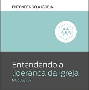 Entendendo a liderança da igreja (Mark Dever)
