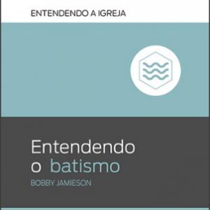 Entendendo o batismo (Bobby Jamieson)