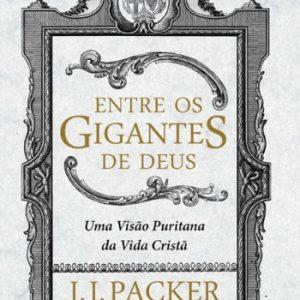 Entre os gigantes de Deus (J. I. Packer)