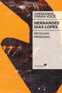 Escolhas perigosas (Hernandes Dias Lopes)